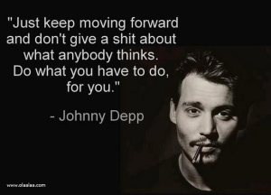 just-keep-moving-forward-and-dont-give-a-shit-about-what-anybody-thinks-do-what-you-have-to-do-for-you